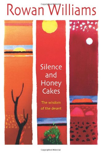 Silence and Honey Cakes: The Wisdom Of The Desert