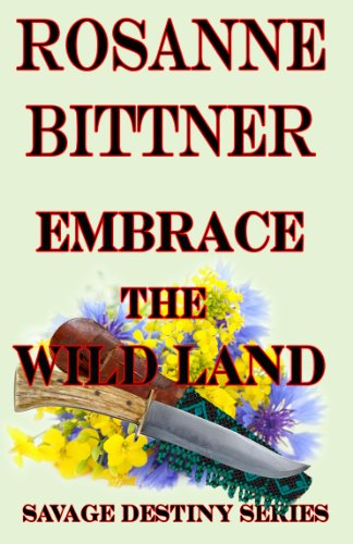 Rosanne Bittner - Embrace the Wild Land (Savage Destiny Book 4)