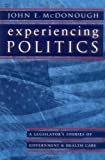 Experiencing Politics: A Legislator's Stories of Government and Health Care (California/Milbank Series on Health and the Public)