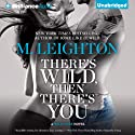There's Wild, Then There's You: The Wild Ones, Book 3 Audiobook by M. Leighton Narrated by Amy McFadden, Nick Podehl