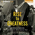 Rise to Greatness: Abraham Lincoln and America's Most Perilous Year   David Von Drehle