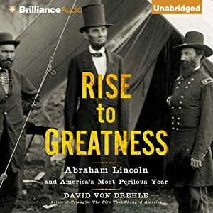 Rise to Greatness: Abraham Lincoln and America's Most Perilous Year | [David Von Drehle]