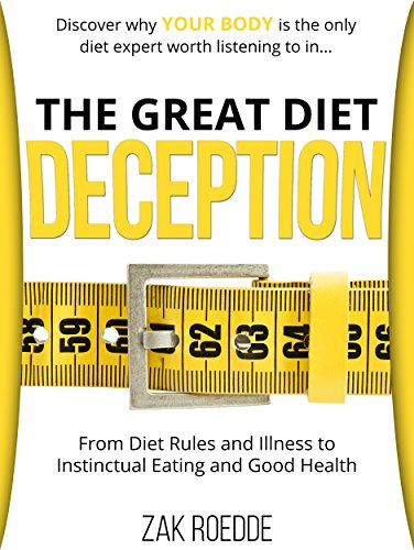 The Great Diet Deception: From Diet Rules And Illness To Instinctual Eating And Good Health by Zak Roedde ebook deal