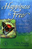 Happiness Is Free...and It's Easier Than You Think! : Book 5 (Happiness is Free, 5)
