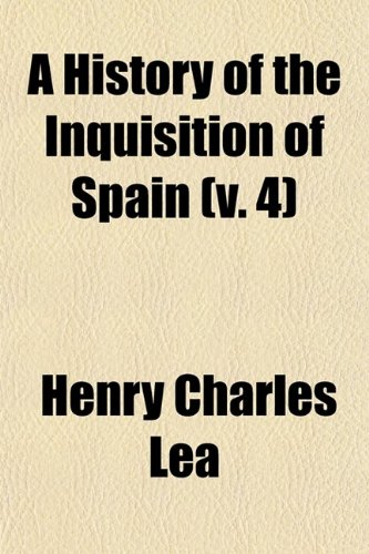A History of the Inquisition of Spain (Volume 4)