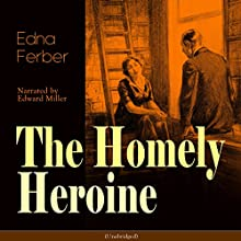 The Homely Heroine Audiobook by Edna Ferber Narrated by Edward Miller