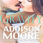 Burning Through Gravity | Addison Moore