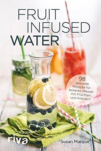 fruit-infused-water-98-gesunde-rezepte-fur-leckeres-wasser-mit-fruchten-und-krautern