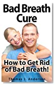 Bad Breath Cure: How To Get Rid Of Bad Breath!