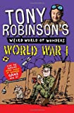 Tony Robinson's Weird World of Wonders - World War I (1447227719) by Robinson, Tony