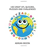 100 Great Efl Quizzes, Puzzles and Challenges: Stimulating, Photocopiable, Language Activities for Teaching English to Children and Young Learners ofby Adrian Bozon