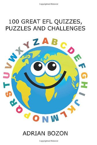 100 Great Efl Quizzes, Puzzles and Challenges: Stimulating, Photocopiable, Language Activities for Teaching English to Children and Young Learners of
