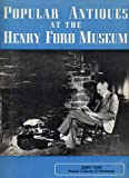 POPULAR ANTIQUES AT THE HENRY FORD MUSEUM by Donald A. Shelley and Staff of the Henry Ford Museum (Reprinted from THE ANTIQUES JOURNAL, June 1959 Large format softcover 36 pages with black & white illustrations throughout)