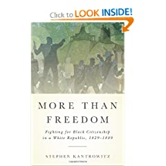 More Than Freedom: Fighting for Black Citizenship in a White Republic, 1829-1889 (Penguin History American... by Stephen Kantrowitz