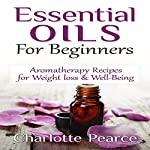 Essential Oils for Beginners: Aromatherapy Recipes for Weight Loss & Well-Being | Charlotte Pearce