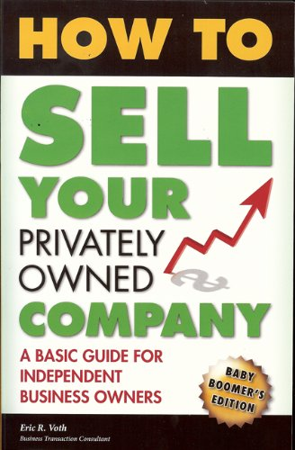 How to Sell Your Privately Owned Company: A Basic Guide for Independent Business Owners