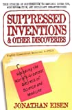 Suppressed Inventions and Other Discoveries: Revealing the World's Greatest Secrets of Science and Medicine