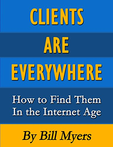 clients-are-everywhere-how-to-find-them-in-the-internet-age-english-edition