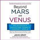 Beyond Mars and Venus: Relationship Skills for Today's Complex World Hörbuch von John Gray Gesprochen von: John Gray