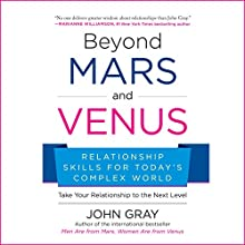 Beyond Mars and Venus: Relationship Skills for Today's Complex World Audiobook by John Gray Narrated by John Gray