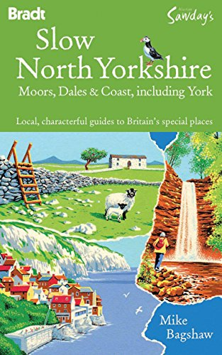 Slow North Yorkshire Moors, Dales & Coast, including York: Local, characterful guides to Britain's special places (Bradt Travel Guide Go Slow Yorkshire Moors & Dales)