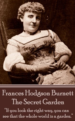 """Frances Hodgson Burnett - The Secret Garden: """"If you look the right way, you can see that the whole world is a garden."""""""