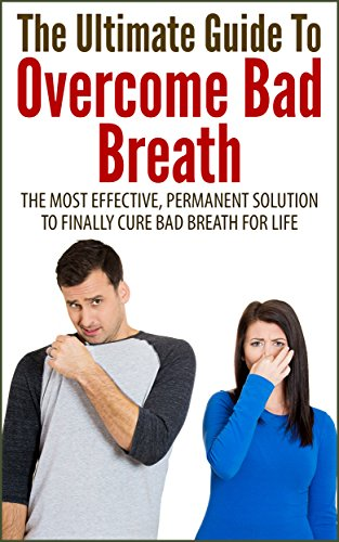 John K. - The Ultimate Guide To Overcome Bad Breath: The Most Effective, Permanent Solution To Finally Cure Bad Breath For Life