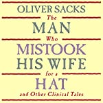 The Man Who Mistook His Wife for a Hat: and Other Clinical Tales | Oliver Sacks