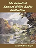 img - for The Essential Samuel White Baker Collection book / textbook / text book