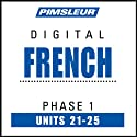 French Phase 1, Unit 21-25: Learn to Speak and Understand French with Pimsleur Language Programs  by Pimsleur