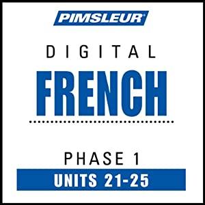 French Phase 1, Unit 21-25: Learn to Speak and Understand French with Pimsleur Language Programs | [Pimsleur]