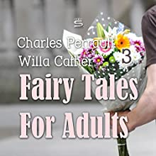 Fairy Tales for Adults, Volume 3 Audiobook by Charles Perrault, Willa Cather Narrated by Josh Verbae, Max Bollinger