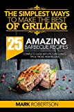 The Simplest Ways to Make the Best of Grilling: 25 Amazing Barbecue Recipes (Griiling Recipes, Grilling Cookbook, Grilling for Beginners, Barbecue Cookbook, Barbecue Recipes, BBQ Smoking Books)