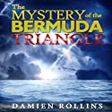 The Mystery of the Bermuda Triangle: The Devil's Triangle Audiobook by Damien Rollins Narrated by Francesca Townes