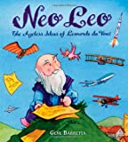 Neo Leo: The Ageless Ideas of Leonardo da Vinci (0805087036) by Barretta, Gene