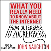 From Gutenberg to Zuckerberg: What You Really Need to Know About the Internet   [John Naughton]