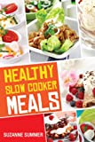 Healthy Slow Cooker Recipes (Nutritous & Delicious Slow Cooker Meals From The Healthy Slow Cooker Cookbook)