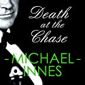 Death at the Chase: An Inspector Appleby Mystery (       UNABRIDGED) by Michael Innes Narrated by Matt Addis