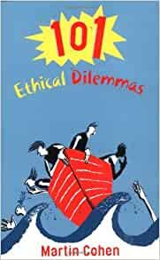 ethical dilemmas martin cohen Read 101 ethical dilemmas by martin cohen with rakuten kobo will meat eaters get into heaven do trees have rights is it ever right to design a baby what would you do.