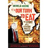 It's Our Turn to Eat: The Story of a Kenyan Whistle-Blowerby Michela Wrong