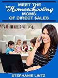 Meet the Homeschooling Moms of Direct Sales (The Homeschooling Moms of Direct Sales Teach you How Book 1)