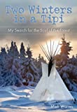 img - for Two Winters in a Tipi: My Search for the Soul of the Forest book / textbook / text book