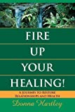 img - for Fire Up Your Healing: A Journey to Restore Relationships and Health by Hartley, Donna (2013) Paperback book / textbook / text book