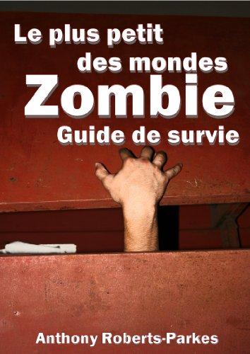Couverture du livre Le plus petit des mondes Zombie Guide de Survie