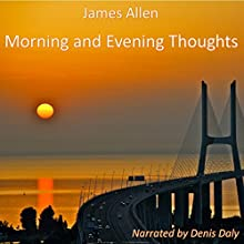 Morning and Evening Thoughts (       UNABRIDGED) by James Allen Narrated by Dennis Daly
