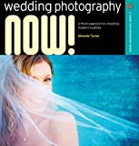 Wedding Photography NOW!: A Fresh Approach to Shooting Modern Nuptials (A Lark Photography Book)