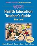 img - for Wow! Health Education Teacher's Guide - Blue Level (World of Wellness Health Education Series) book / textbook / text book