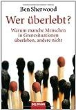 Wer uberlebt?: Warum manche Menschen in Grenzsituationen uberleben, andere nicht (3442156564) by Ben Sherwood