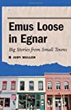 img - for Emus Loose in Egnar: Big Stories from Small Towns by Judy Muller (2011-07-01) book / textbook / text book