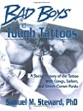 Bad Boys and Tough Tattoos: A Social History of the Tattoo With Gangs, Sailors, and Street-Corner Punks 1950-1965 (Haworth Series in Gay & Lesbian Studies)